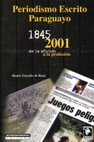 PERIODISMO ESCRITO PARAGUAYO 1845-2001
