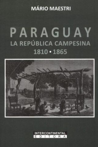 PARAGUAY LA REPUBLICA CAMPESINA 1810 1865